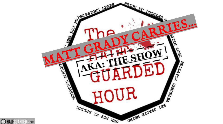 Grady. The show. Half Guarded