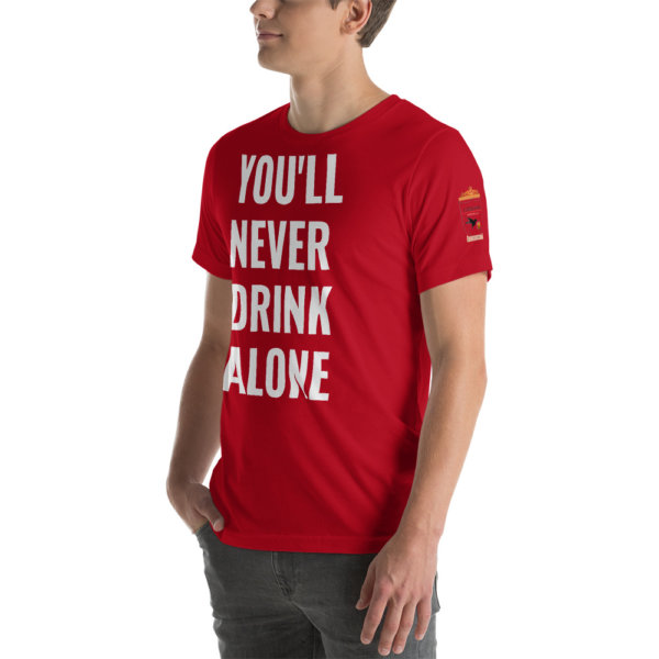 YOU NEVER DRINK ALONE T SHIRT