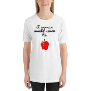 a woman would never lie t shirt